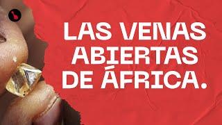 Las venas abiertas de África. La historia de un saqueo silenciado. (1x01)