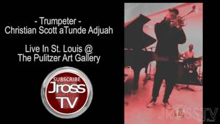 James Ross @ Christian Scott - Live @ Pulitzer Art Gallery - www.Jross-tv.com (St. Louis)