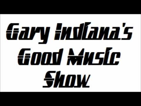 Gary Indiana's Good Music Show Episode 1