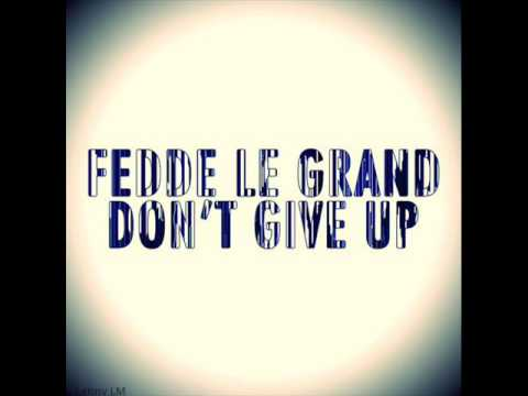 Fedde Le Grand - Don't Give Up (original mix)