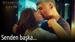 İstanbullu Gelin 17. Bölüm - Senden Başka...