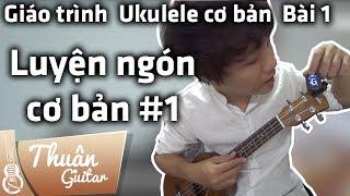 Bài 1: LUYỆN NGÓN CƠ BẢN 1 | Giáo trình Ukulele cơ bản | Thuận Guitar