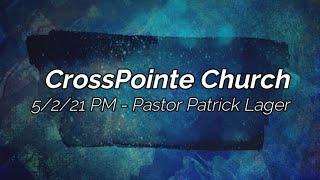 05/02/21 (PM) - Pastor Patrick Lager - Jesus Took My Scars