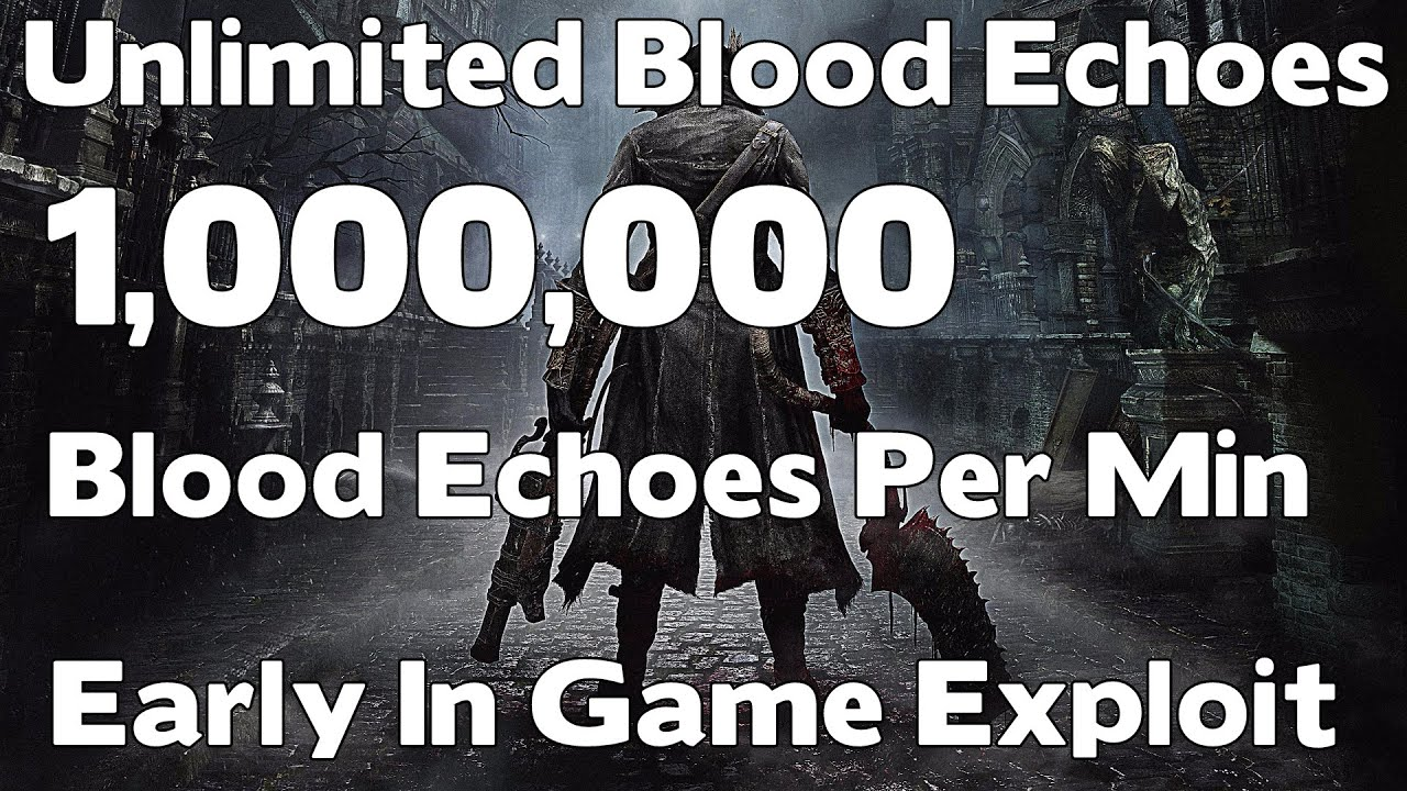 Bloodborne - Early In Game Exploit (Infinite / Unlimited Blood Echoes)  (PATCHED)