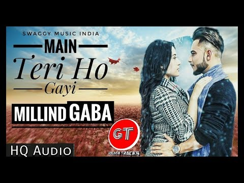 Millind Gaba - Main Teri Ho Gayi Full Audio Song 2017