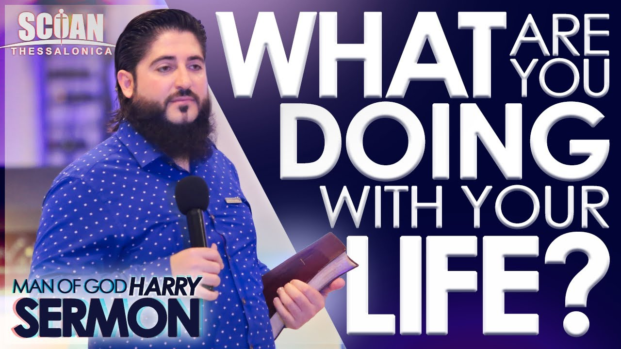 WHAT ARE YOU DOING WITH YOUR LIFE? | Sermon Man Of God Harry
