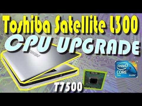 Установка Core 2 Duo T7500 на Toshiba Satellite L300+мелкий ремонт // CPU Upgrading On Toshiba L300