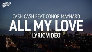 Video Cash Cash - All My Love (Lyrics) feat. Conor Maynard download MP3, 3GP, MP4, WEBM, AVI, FLV Maret 2018