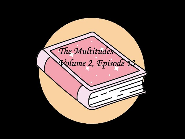 The Multitudes,  Audio Book, Volume 2, Episode # 13