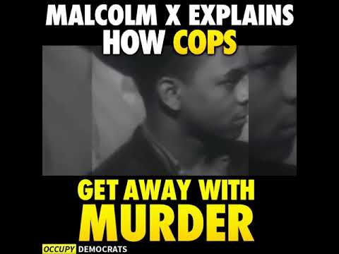 Malcolm X Explains How Cops Get Away With Murder