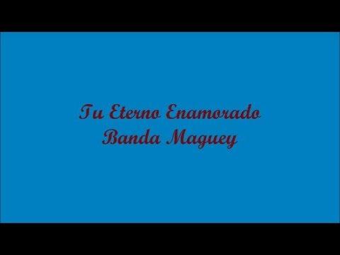 Tu Eterno Enamorado (Your Eternal Lover) - Banda Maguey (Letra - Lyrics)