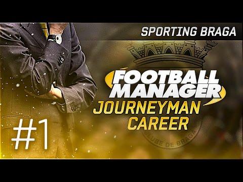 Football Manager 2015 Let's Play   Journeyman Career #1 - Braga   The Journey Begins!