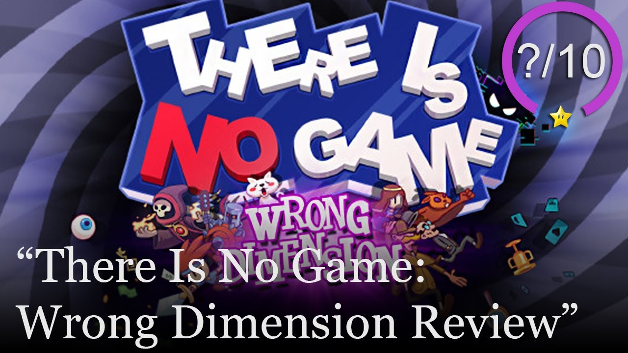 There Is No Game: Wrong Dimension Review [PC] (Video Game Video Review)