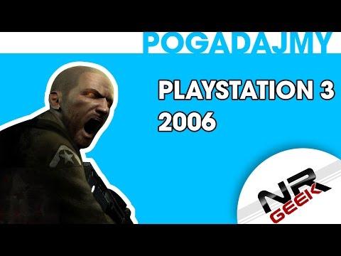 Playstation 3 2006 - Pogadajmy #76