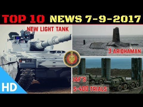 Top 10 Latest Headlines : Indian Defence Updates : S-400 India Trials, 3 INS Aridhaman , India Japan