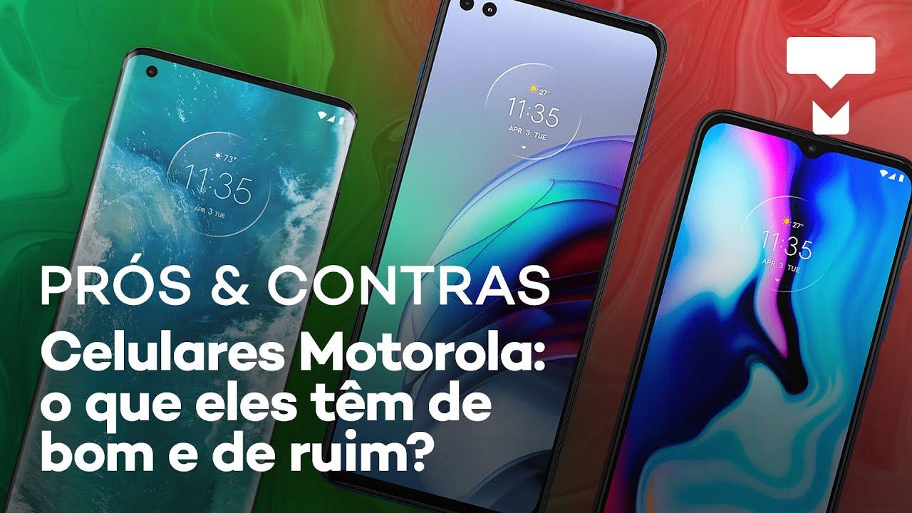 Quais são as vantagens e desvantagens dos celulares da Motorola?