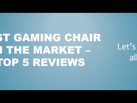 Best Gaming Chair in the Market Top 5 Reviews