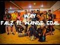 Falz ft. Wande Coal | Way Dance Choreography
