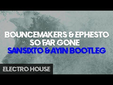 Bouncemakers & Ephesto - So Far Gone (Sansixto & Ayin Bootleg)(Free Download)