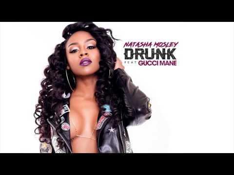 Natasha Mosley- DRUNK (feat. GUCCI MANE)