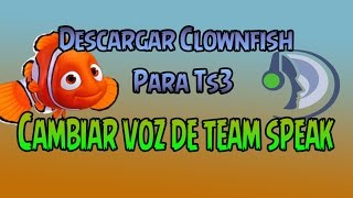 Como Cambiar Mi Voz En TS3 o Team Speak Con Clownfish (2016)