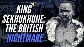 King Sekhukhune The British Nightmare