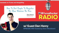 Dan Henry, How To Get People To Register For Your Webinar For Free