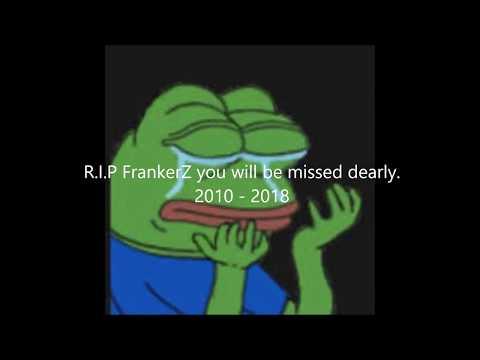 R.I.P FrankerZ