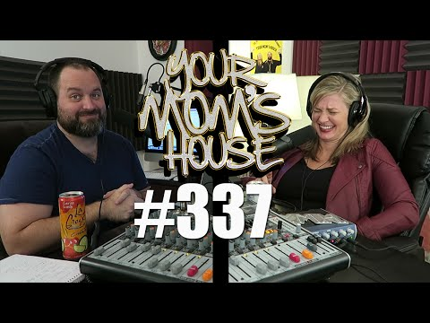 Your Mom's House Podcast - Ep. 337