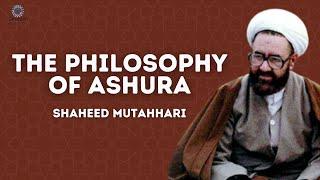 The Philosophy of Ashura  Shaheed Murtadha Mutahhari