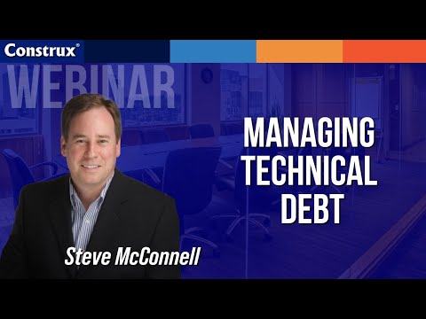 Managing Technical Debt - Construx Webinar