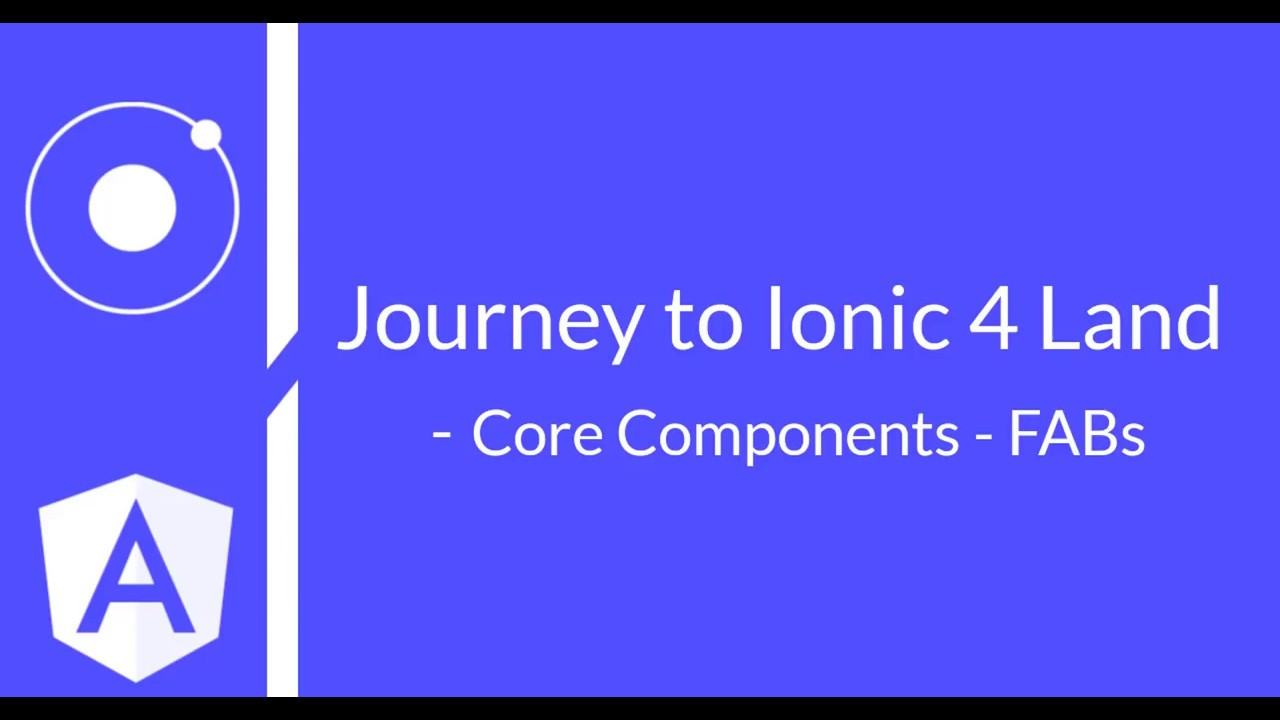 #7 - Journey to Ionic 4 Land - Core Components - FABs