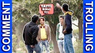 TATTI NIKAL GYI - Comment Trolling - TST - Pranks in India