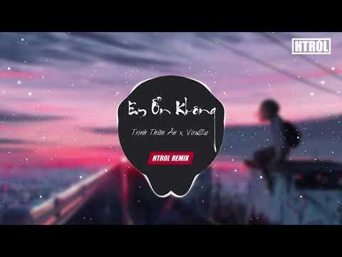 Em Ổn Không ( Htrol Remix ) Trịnh Thiên Ân X ViruSs   Nhạc Tiktok Gây Nghiện 2019