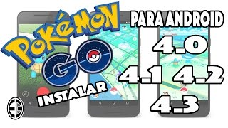 INSTALAR POKEMON GO EN ANDROID 4.3 - 4.2 - 4.1 - 4.0