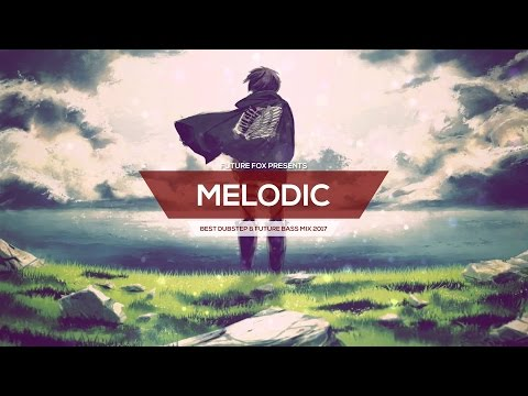 Best of Melodic Music 🎶 Best Dubstep & Future Bass Mix 2017