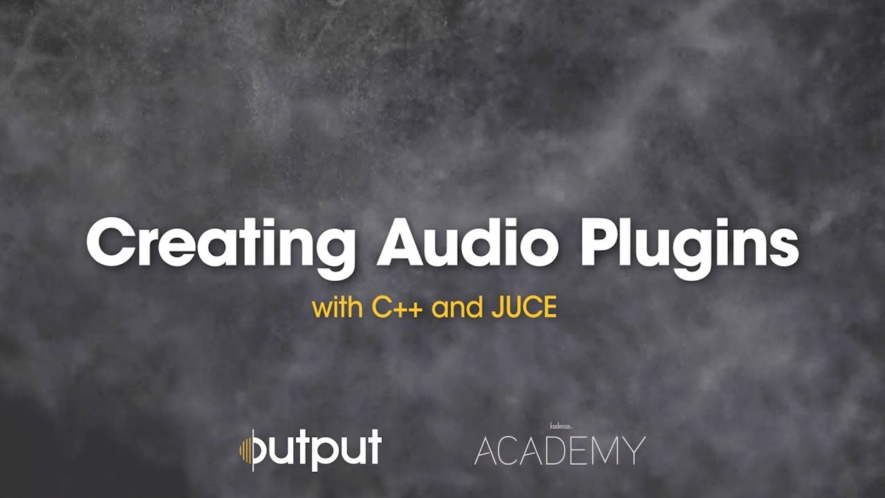Creating Audio Plugins with C++ and JUCE | Output x Kadenze Academy