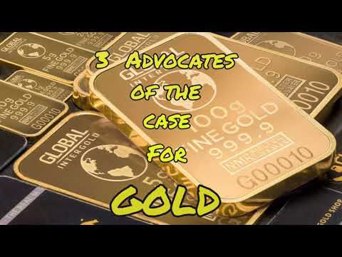 3 Advocates of the Case for Gold