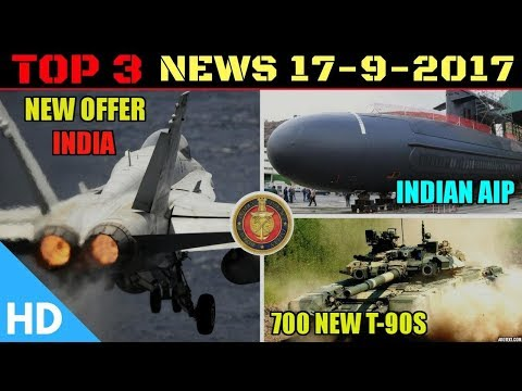 Indian Defence Updates : Boeing FA 18 India, 700 New T-90S Tanks, Indian AIP in Scorpenes