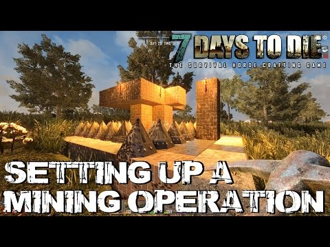 7 Days To Die (Alpha 14.2) - Setting Up A Mining Operation
