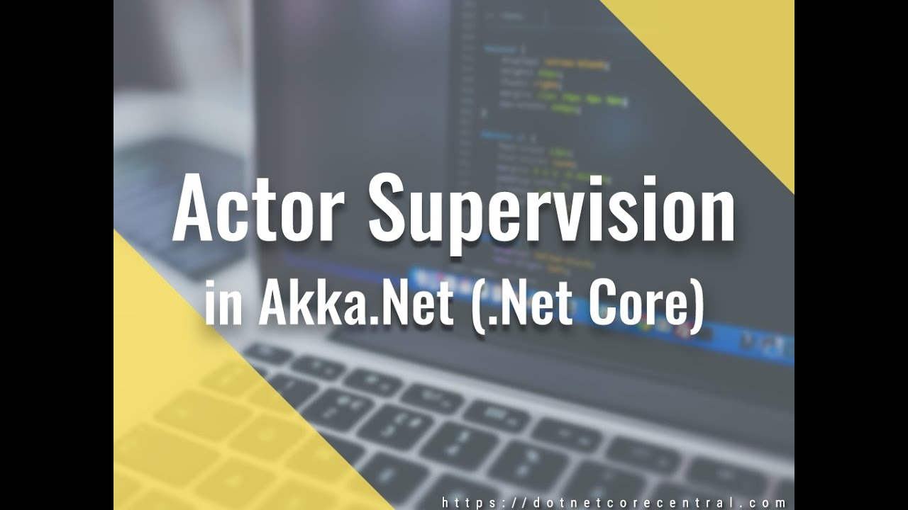Child Actor and Actor Supervision in Akka.Net (.Net Core 3.0)