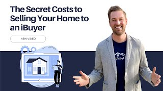 The Secret Costs to Selling Your Home to an iBuyer
