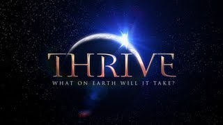 (Official Movie) THRIVE: What On Earth Will It Take?(Stay informed, subscribe to our mailing list: http://bit.ly/ThriveUpdates Buy the DVD w/ 50+ minutes of bonus features: http://www.thrivemovement.com/store ..., 2012-04-05T07:38:04.000Z)