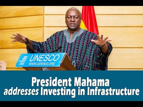 President Mahama addresses Investing in Infrastructure