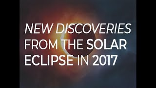 New discoveries from the solar eclipse in 2017