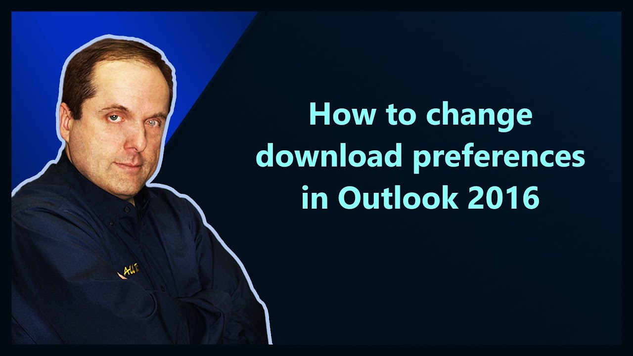 How to change download preferences in Outlook 2016