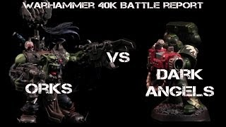 New Orks vs Dark Angels 7th ed. Warhammer 40K Battle Report - Jay Knight BatRep  Episode 7