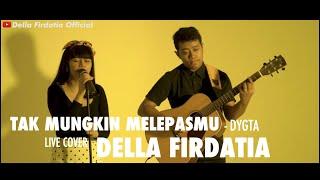 Dygta - Tak Mungkin Melepasmu Live Cover Della Firdatia