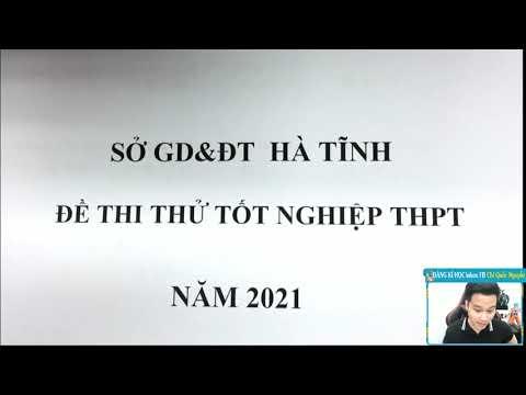 CHỮA ĐỀ THI SỞ HÀ TĨNH 2021 -MÔN TOÁN - Thầy Nguyễn Quốc Chí