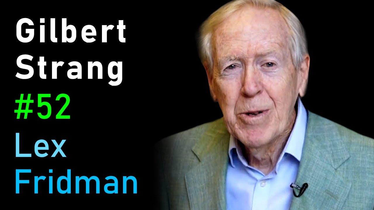 Gilbert Strang: Linear Algebra, Teaching, and MIT OpenCourseWare | Lex Fridman Podcast #52